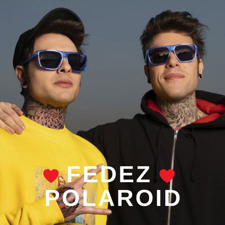 Fedez loves Polaroid: appearances are deceiving, polarized lenses are not