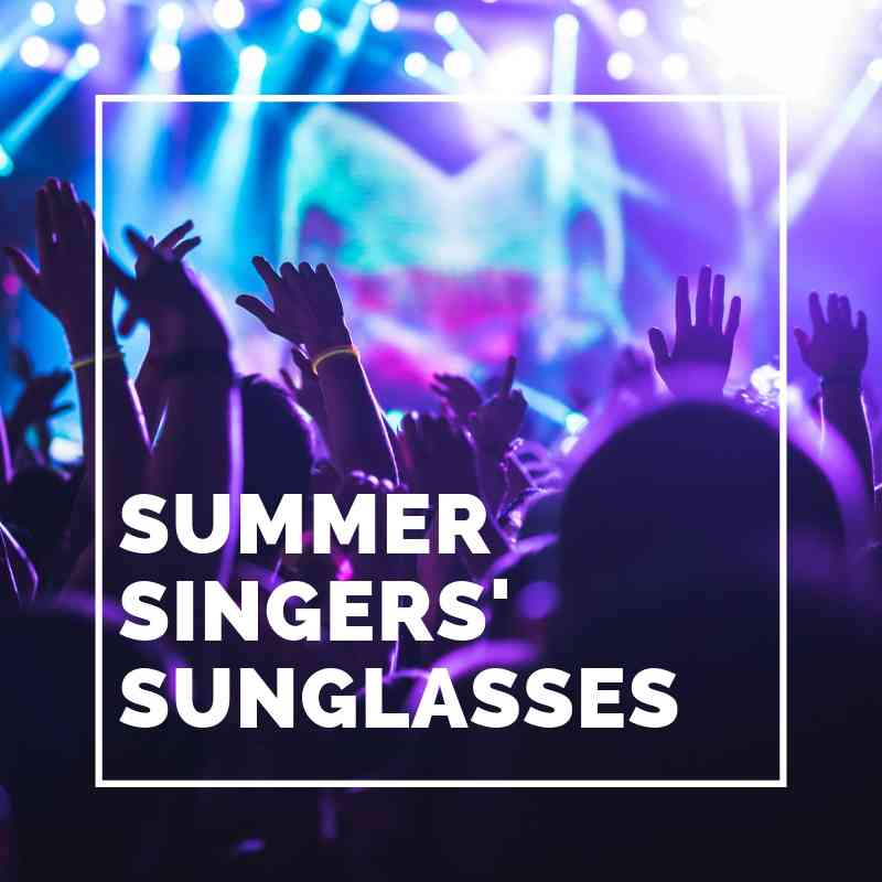 Summer singers' sunglasses