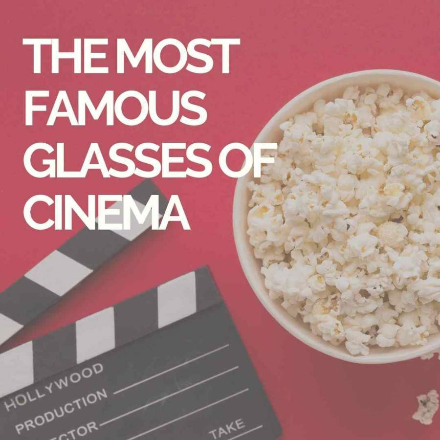 The most famous glasses of cinema