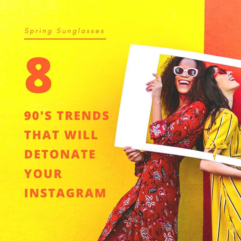 Spring Sunglasses: 8 90's trends that will detonate your Instagram