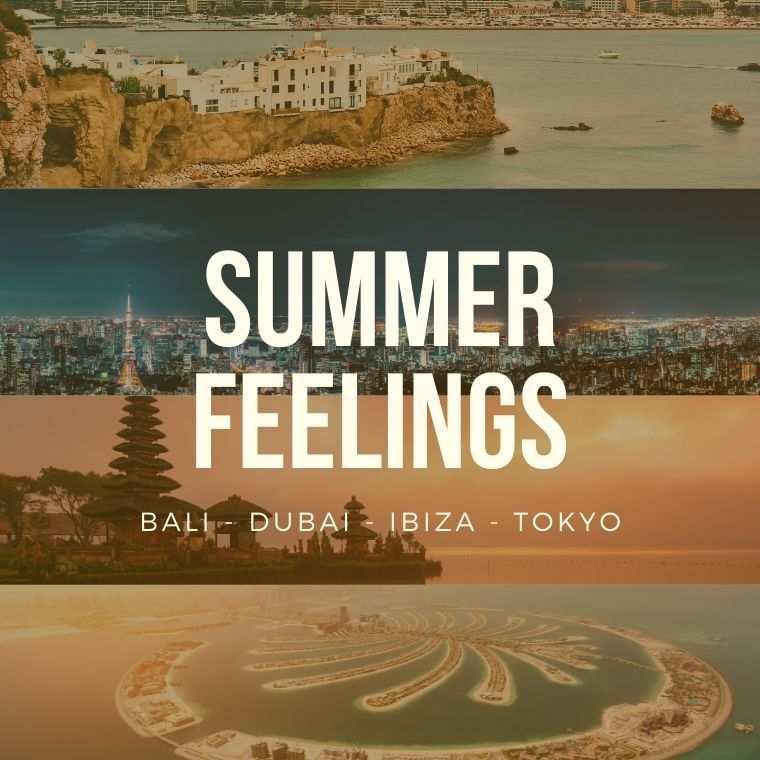 Summer Feelings Bali - Dubai - Ibiza - Tokyo